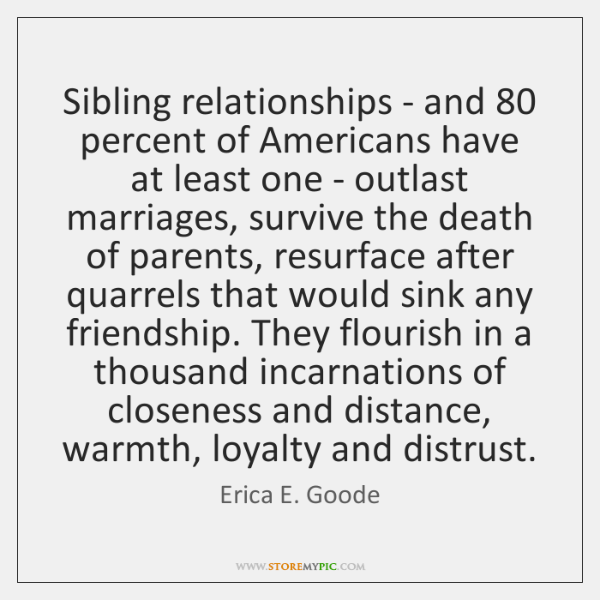 Sibling relationships - and 80 percent of Americans have at least one - ...