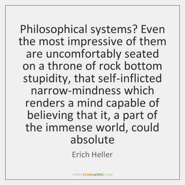 Philosophical systems? Even the most impressive of them are uncomfortably seated on ...