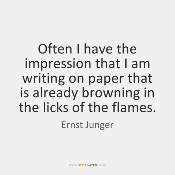Often I have the impression that I am writing on paper that ...