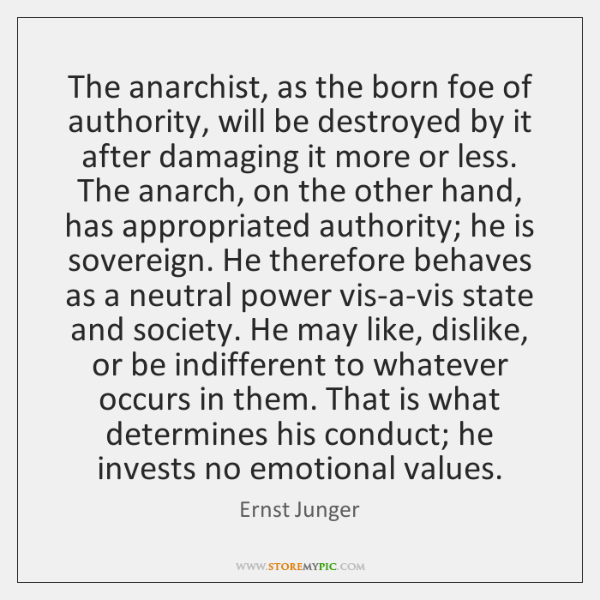 The anarchist, as the born foe of authority, will be destroyed by ...