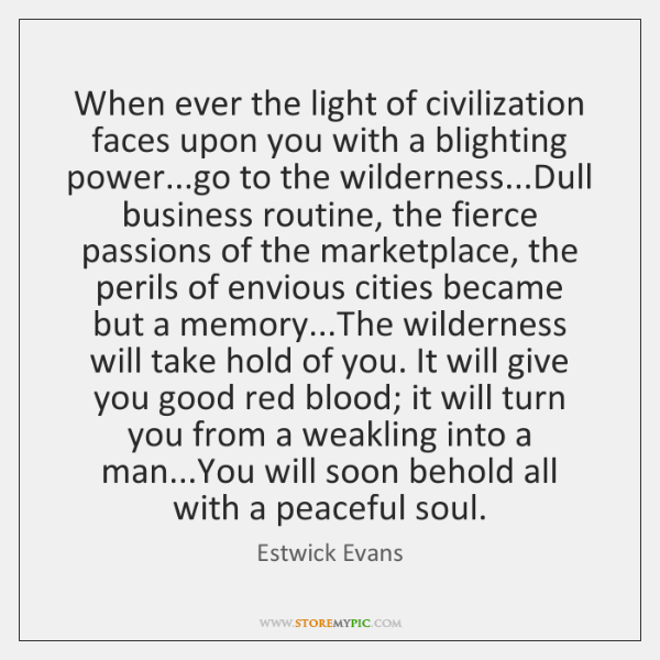 When ever the light of civilization faces upon you with a blighting ...