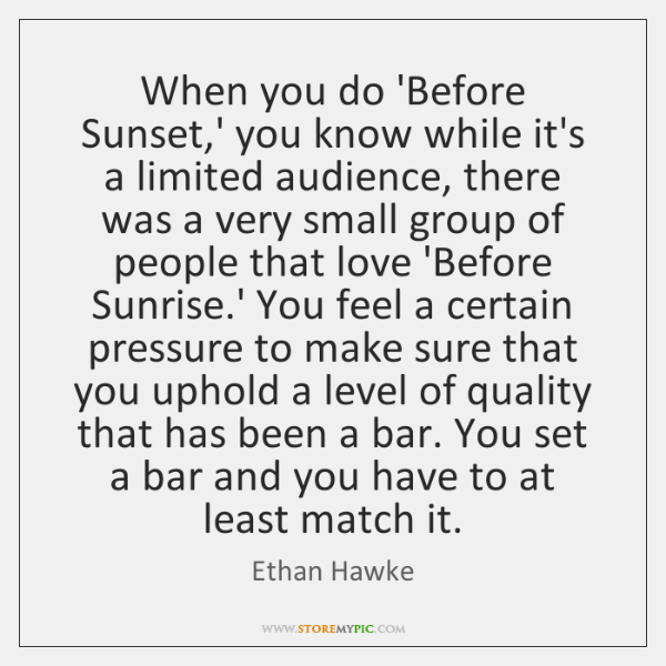 When you do 'Before Sunset,' you know while it's a limited ...