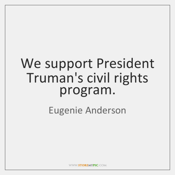 We support President Truman's civil rights program.