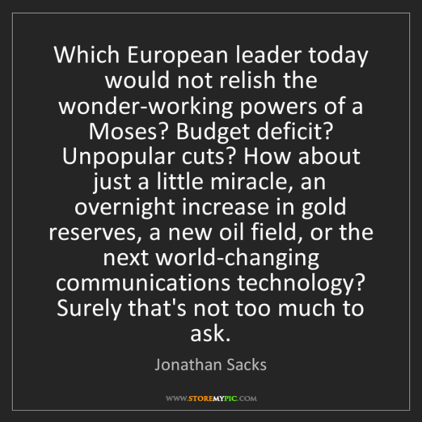 Jonathan Sacks: Which European leader today would not relish the wonder-working...
