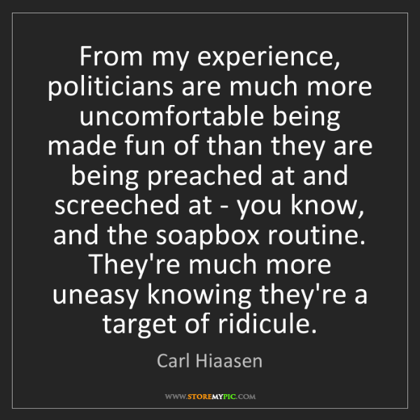 Carl Hiaasen: From my experience, politicians are much more uncomfortable...