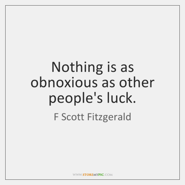 Nothing Is As Obnoxious As Other Peoples Luck Storemypic