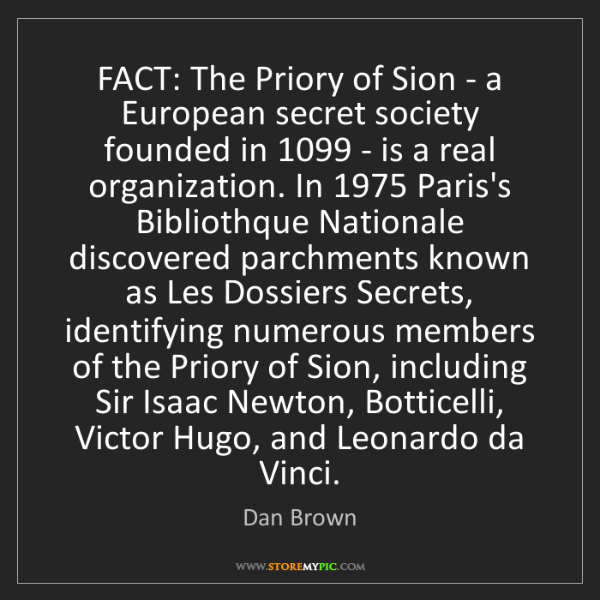 Dan Brown: FACT: The Priory of Sion - a European secret society...