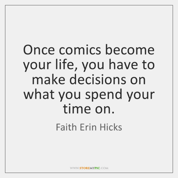 Once comics become your life, you have to make decisions on what ...