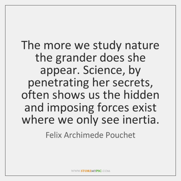 The more we study nature the grander does she appear. Science, by ...