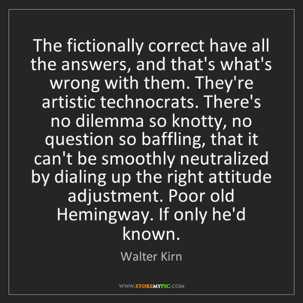 Walter Kirn: The fictionally correct have all the answers, and that's...