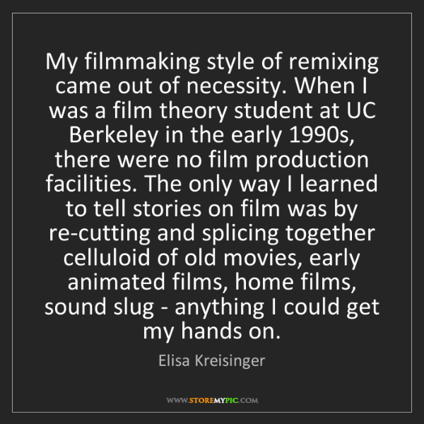 Elisa Kreisinger: My filmmaking style of remixing came out of necessity....