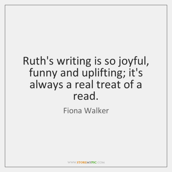 Ruth's writing is so joyful, funny and uplifting; it's always a real ...