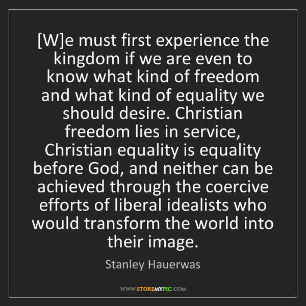 Stanley Hauerwas: [W]e must first experience the kingdom if we are even...