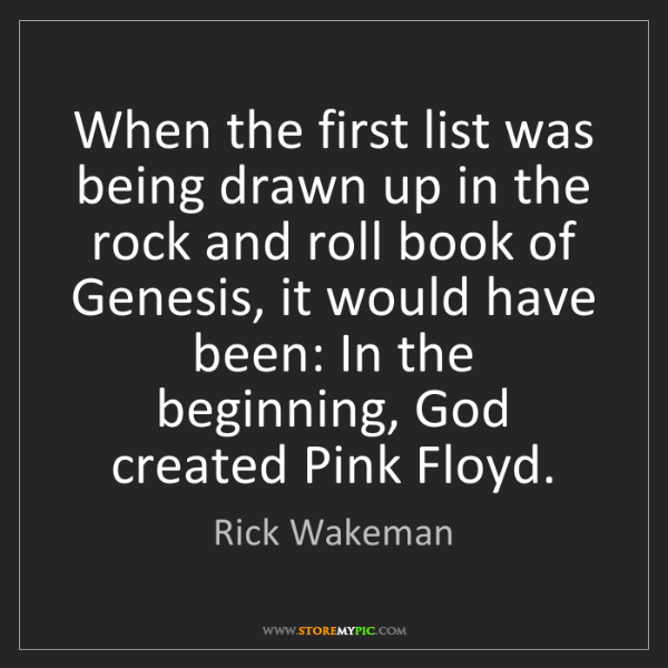 Rick Wakeman: When the first list was being drawn up in the rock and...