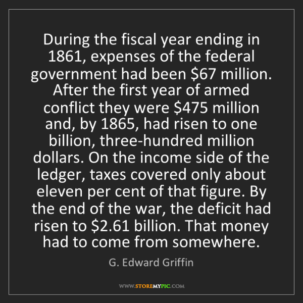G. Edward Griffin: During the fiscal year ending in 1861, expenses of the...