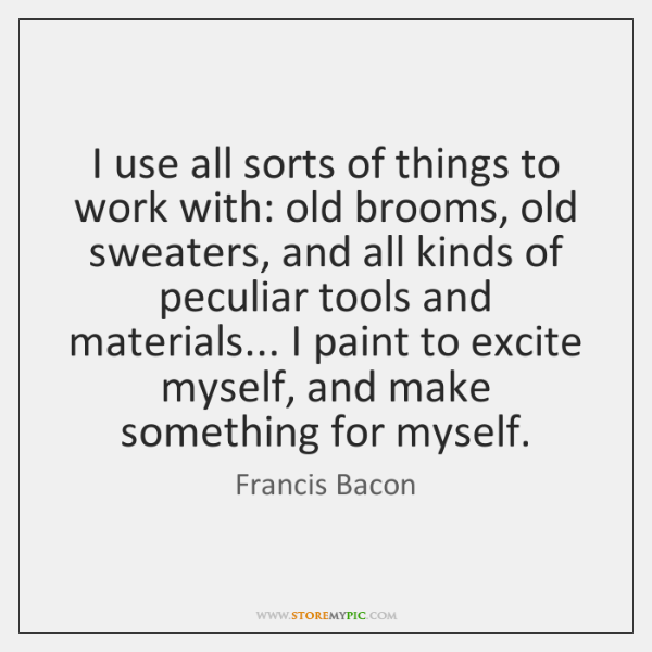 I use all sorts of things to work with: old brooms, old ...