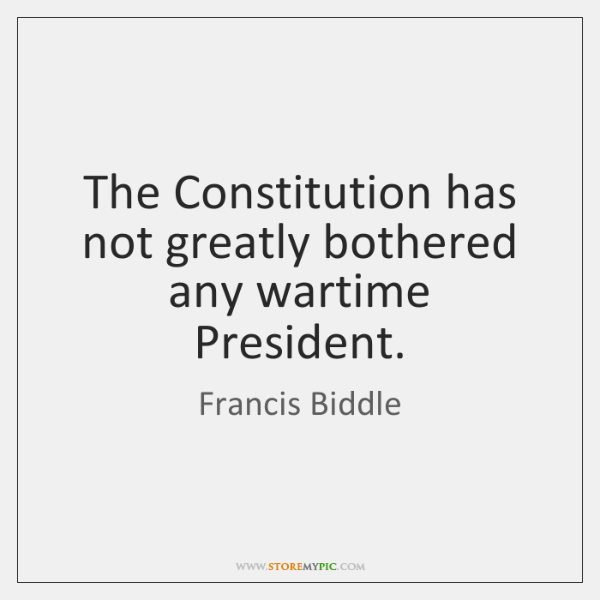 The Constitution has not greatly bothered any wartime President.