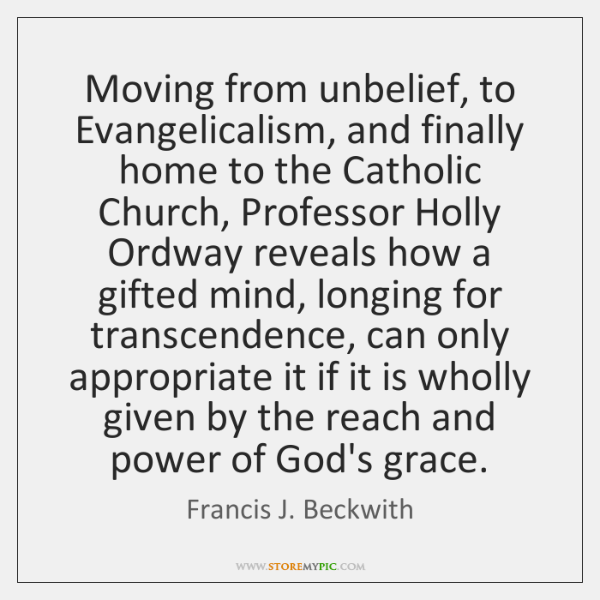 Moving from unbelief, to Evangelicalism, and finally home to the Catholic Church, ...