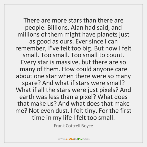 There are more stars than there are people. Billions, Alan had said, ...