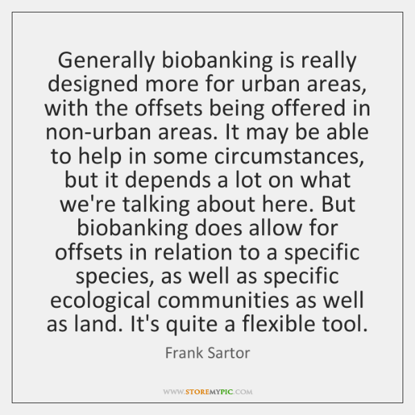 Generally biobanking is really designed more for urban areas, with the offsets ...