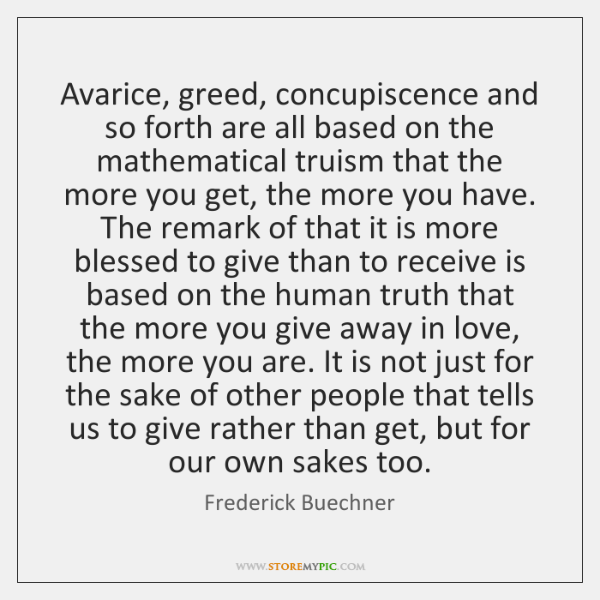 Avarice, greed, concupiscence and so forth are all based on the mathematical ...
