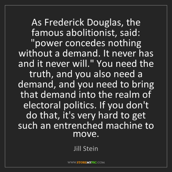 Jill Stein: As Frederick Douglas, the famous abolitionist, said:...