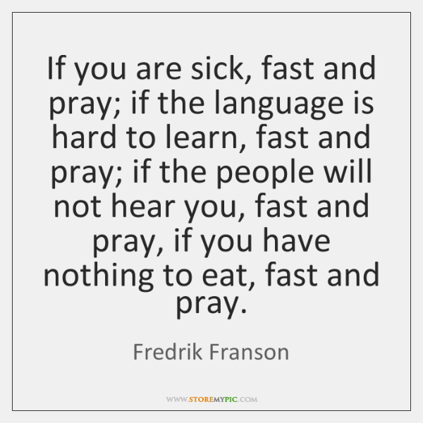 If you are sick, fast and pray; if the language is hard ...