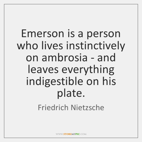 Emerson is a person who lives instinctively on ambrosia - and leaves ...