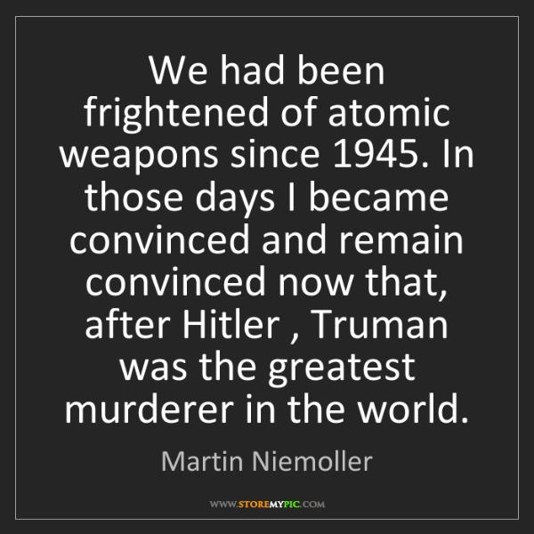 Martin Niemoller: We had been frightened of atomic weapons since 1945....