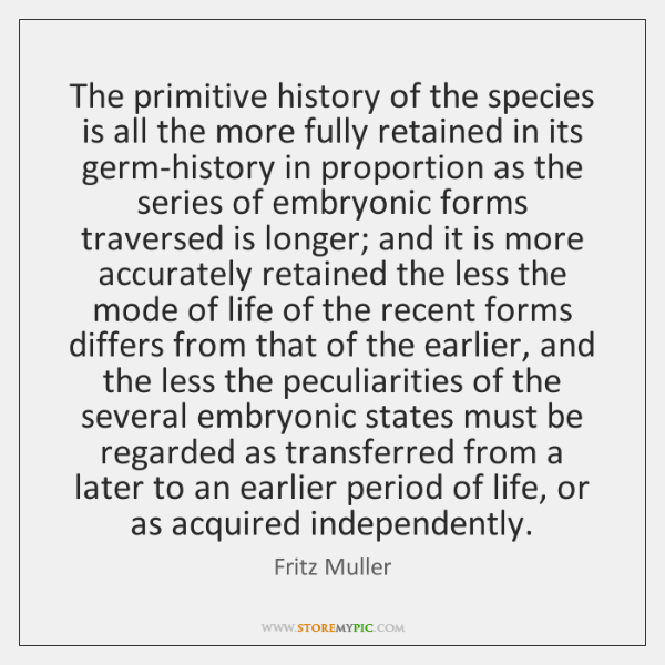 The primitive history of the species is all the more fully retained ...
