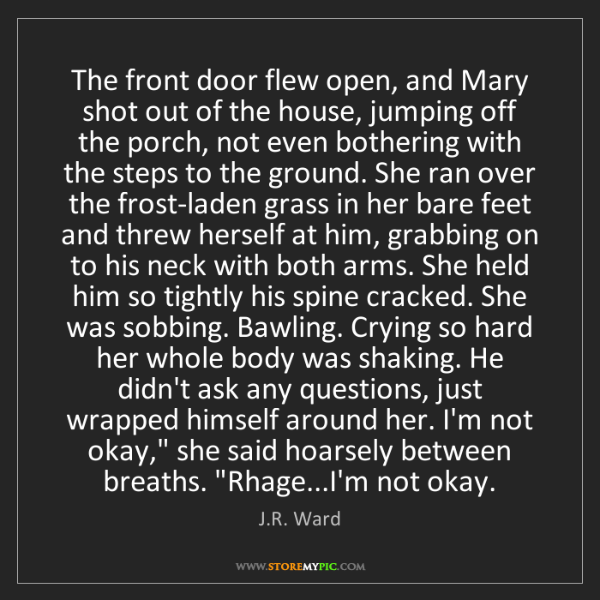 J.R. Ward: The front door flew open, and Mary shot out of the house,...
