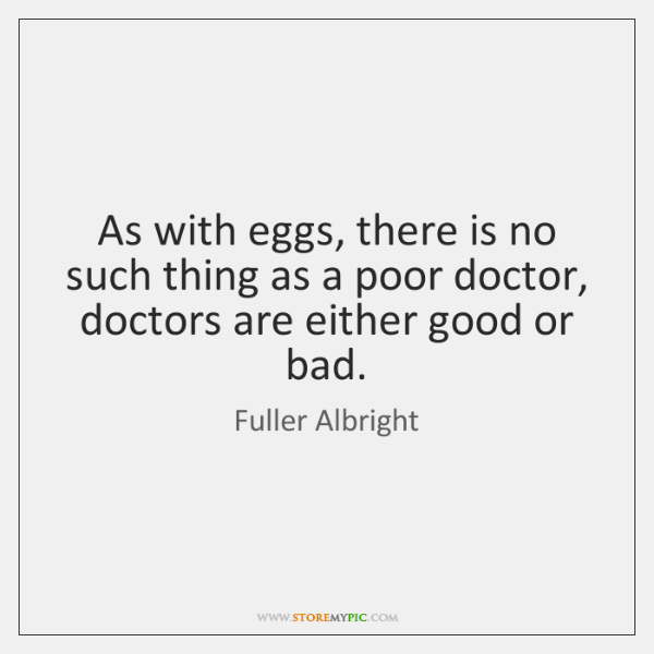 As with eggs, there is no such thing as a poor doctor, ...