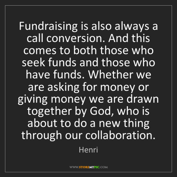 Henri: Fundraising is also always a call conversion. And this...