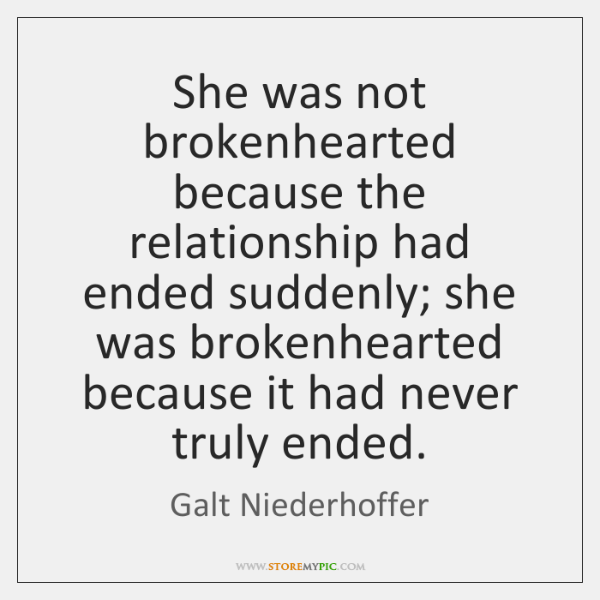 She was not brokenhearted because the relationship had ended suddenly; she was ...