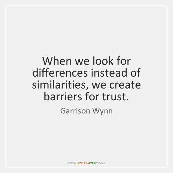When We Look For Differences Instead Of Similarities We Create