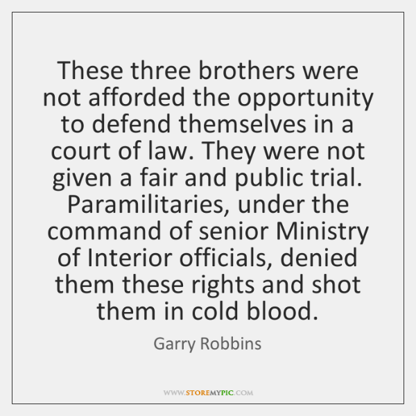 These three brothers were not afforded the opportunity to defend themselves in ...