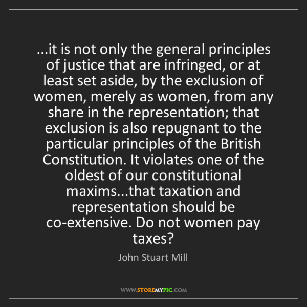John Stuart Mill: ...it is not only the general principles of justice that...