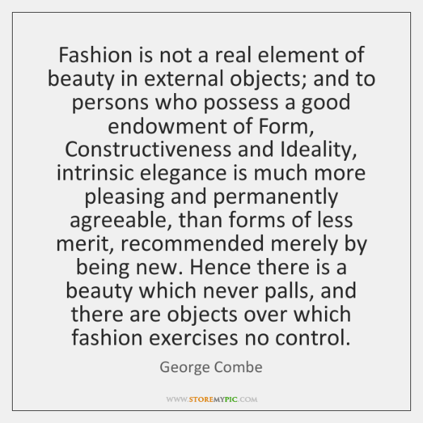 Fashion is not a real element of beauty in external objects; and ...