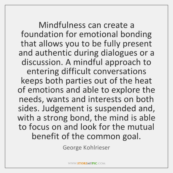 Mindfulness can create a foundation for emotional bonding that allows you to ...