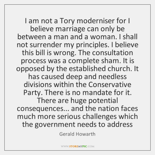I am not a Tory moderniser for I believe marriage can only ...
