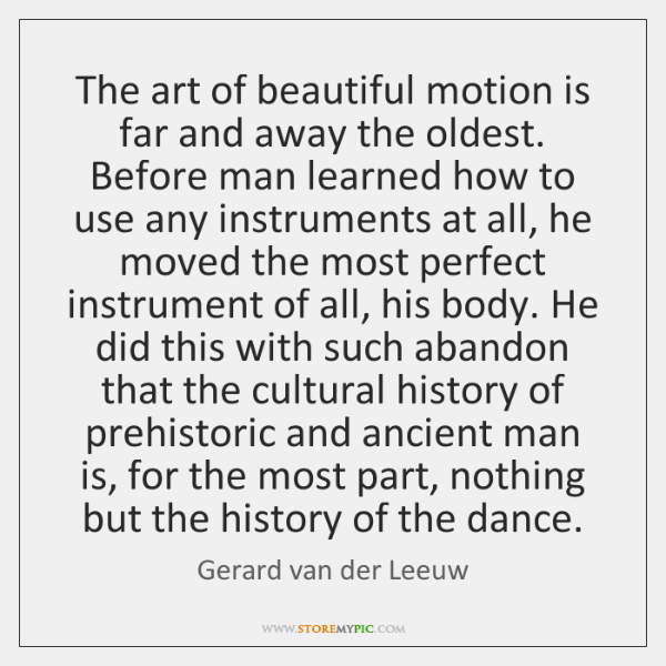 The art of beautiful motion is far and away the oldest. Before ...