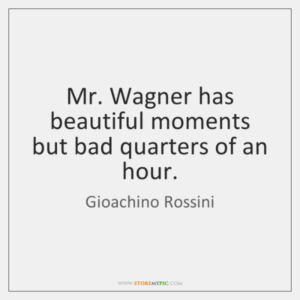 Mr. Wagner has beautiful moments but bad quarters of an hour.