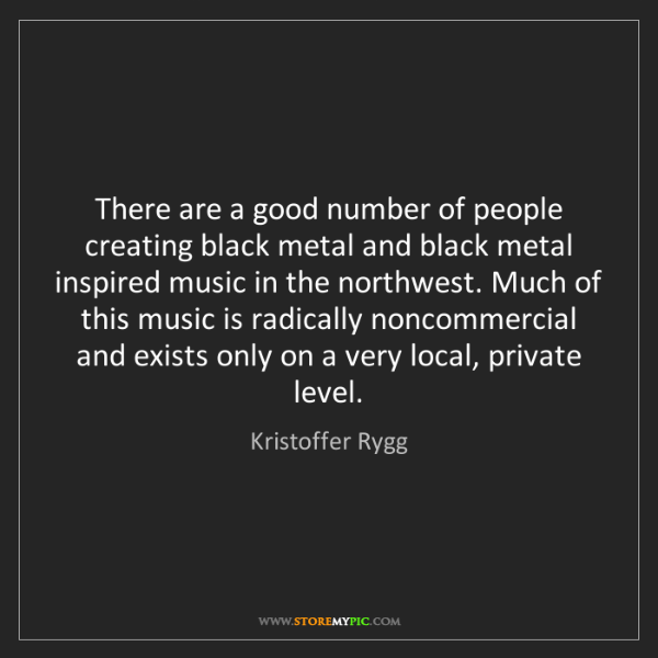 Kristoffer Rygg: There are a good number of people creating black metal...