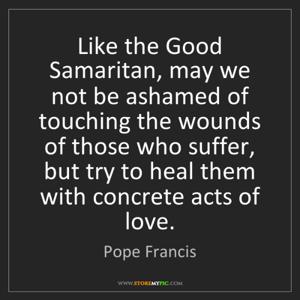 Pope Francis: Like the Good Samaritan, may we not be ashamed of touching...