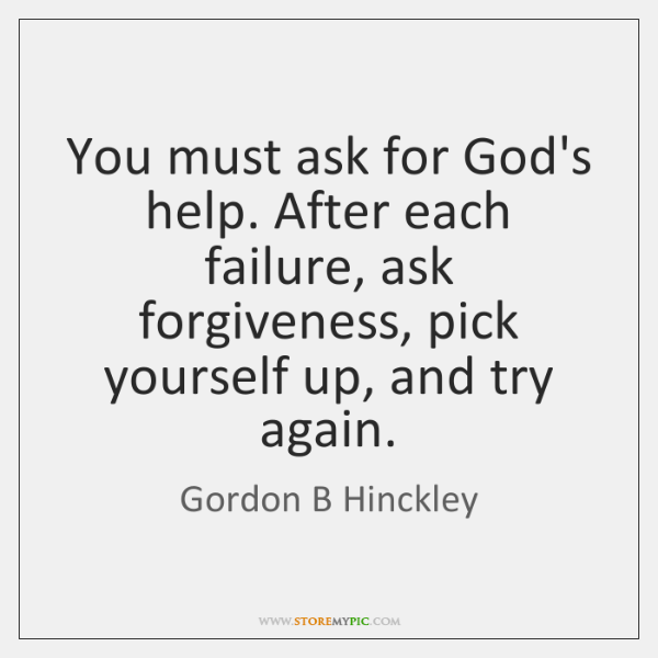You Must Ask For Gods Help After Each Failure Ask Forgiveness