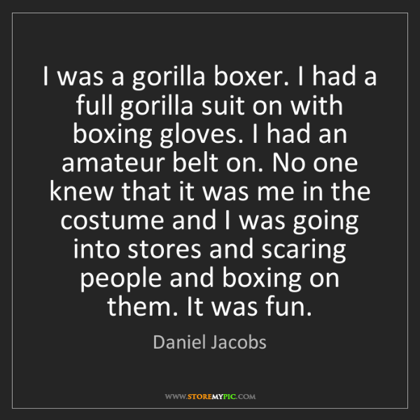 Daniel Jacobs: I was a gorilla boxer. I had a full gorilla suit on with...