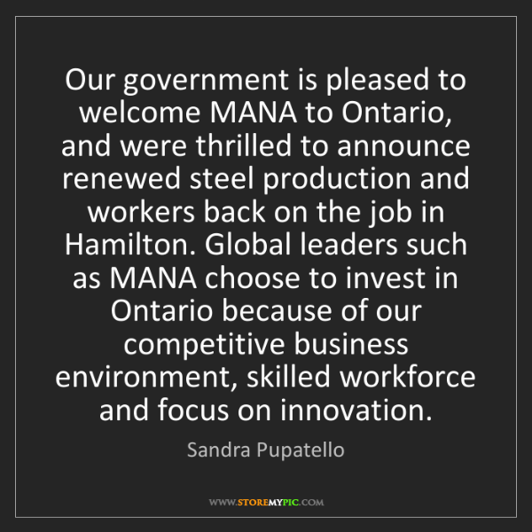 Sandra Pupatello: Our government is pleased to welcome MANA to Ontario,...