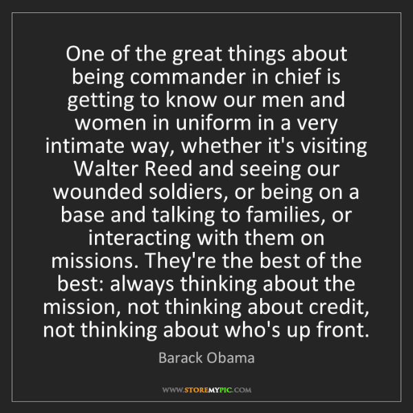 Barack Obama: One of the great things about being commander in chief...
