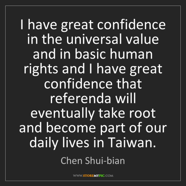 Chen Shui-bian: I have great confidence in the universal value and in...