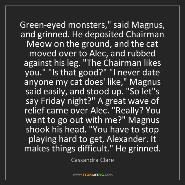"""Cassandra Clare: Green-eyed monsters,"""" said Magnus, and grinned. He deposited..."""